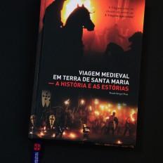 Viagem Medieval em Terra de Santa Maria – A história e as estórias